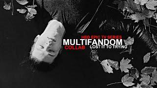 Multifandom | Lost It To Trying [HBD EPIC TV SERIES/collab]
