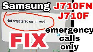 samsung j710f not registered on network or j710fn emergency calls only  solution