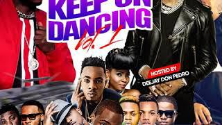 LATEST NAIJA AFROBEAT KEEP ON DANCE AUDIO MIX VOL 1 DEEJAY DONPEDRO FT YEMI  ALADE,FLAVOUR CDQ,