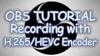 OBS Tutorial - How to Use NVIDIA H265/HEVC Encoder for Recording!!!