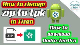 How to change zip to tpk on Tizen & download Andro-Zen Pro | Samsung Z1 Z2  Z3 Z4