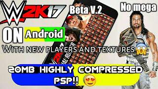 [20MB] How to Download WWE 2k17 V 2 highly compressed psp iso Beta in any  Android device [NO MEGA]