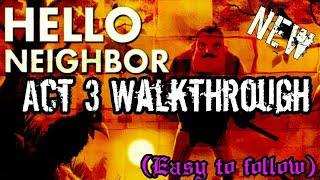 Hello Neighbor - Act 3 Walkthrough (Easy to follow)
