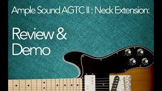 Ample Sound AGTC II Neck Extension: Review & Demo