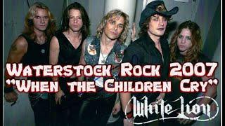 White Lion - When the Children Cry - Waterstock 2007