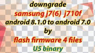 Downgrade Samsung J710f Android 8 1 To 7 0 By Flash Firmware 4 Files (U5  Binary)