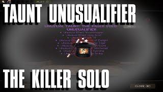 [TF2] - Taunt Unusualifier Unboxed - The Killer Solo