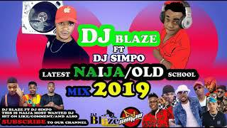 LATEST NAIJA/OLD SCHOOL MIX DJ BLAZE FT DJ  SIMPO/DAVIDO/WIZKID/OLAMIDE/2FACE/TERRY G MP3