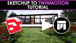 SketchUp to Twinmotion Tutorial